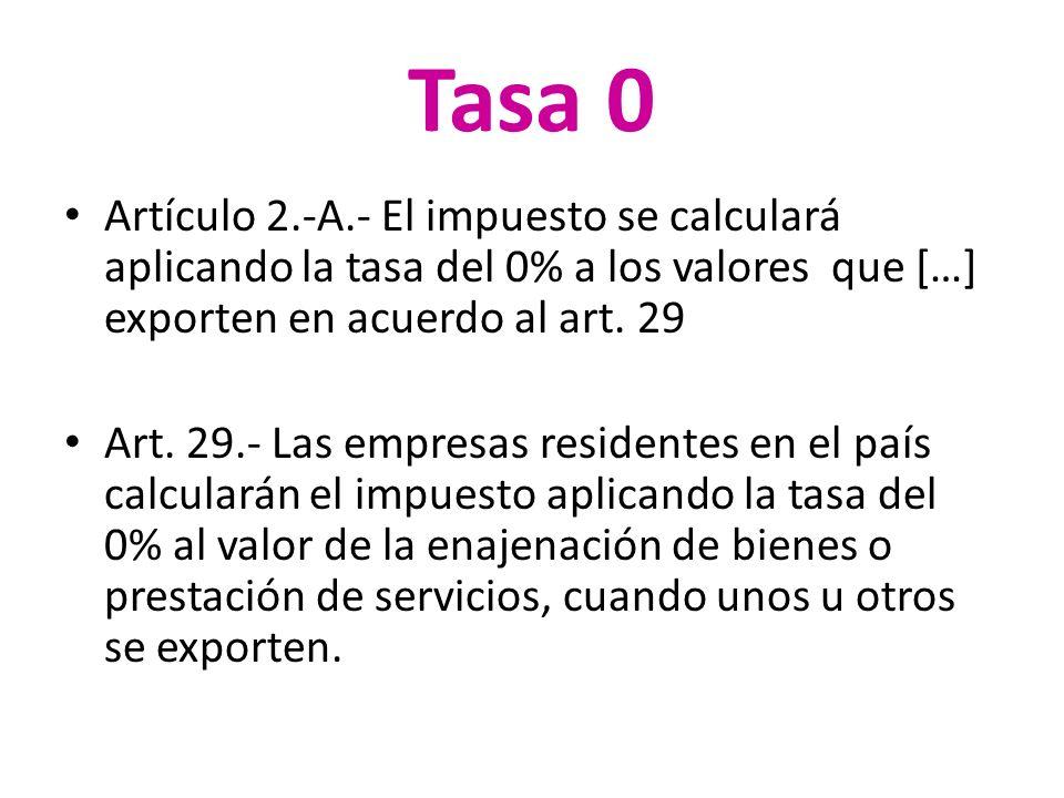 Tasa 0 Artículo 2.-A.- El impuesto se calculará aplicando la tasa del 0% a los valores que […] exporten en acuerdo al art. 29.